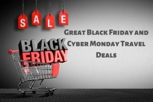 Great Black Friday and Cyber Monday travel deals