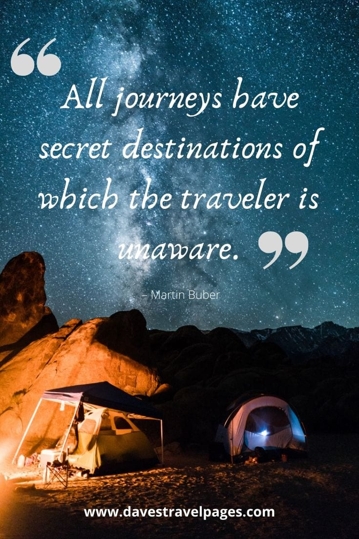 "Happy journey Quotes - ""All journeys have secret destinations of which the traveler is unaware."" – Martin Buber"