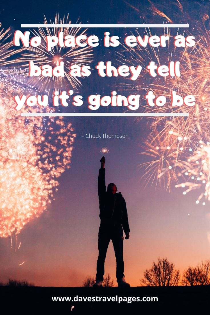 "Journey quotes: ""No place is ever as bad as they tell you it's going to be."" – Chuck Thompson"
