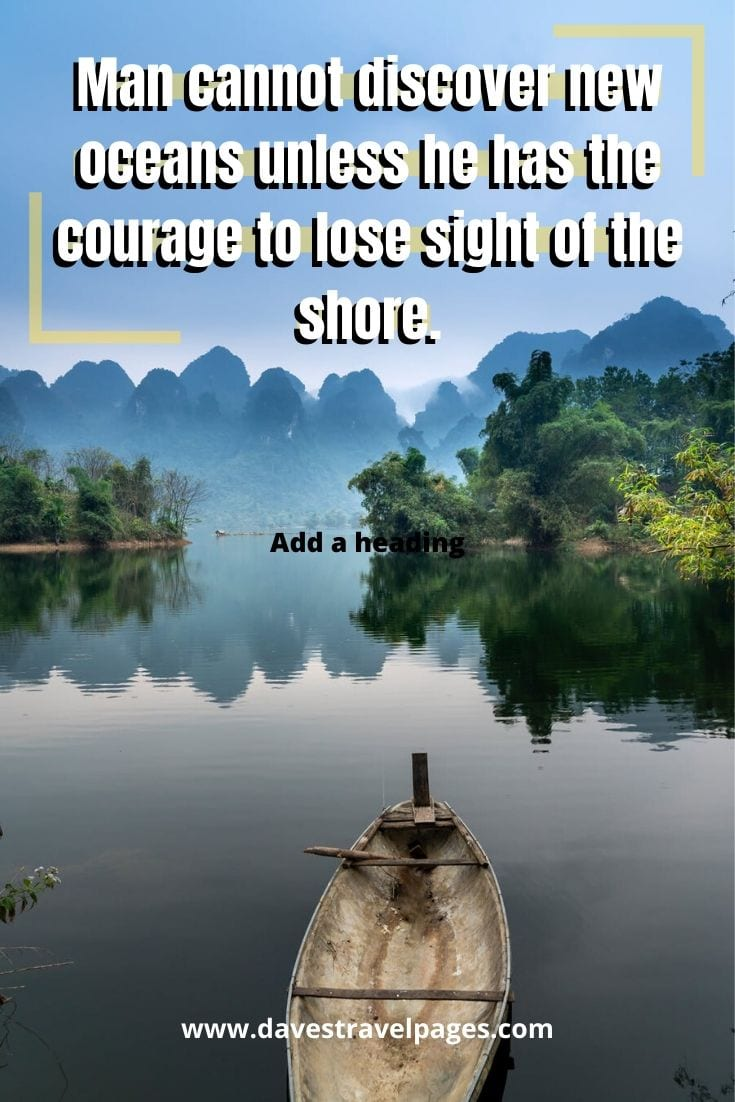 "Inspiring travel quotes - 1. ""Man cannot discover new oceans unless he has the courage to lose sight of the shore."" – Andre Gide"