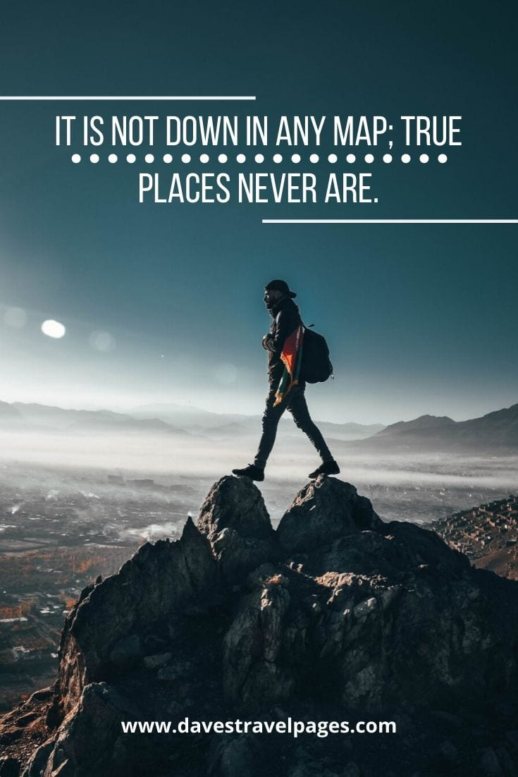 "Adventure quotes: ""It is not down in any map; true places never are."" – Herman Melville"