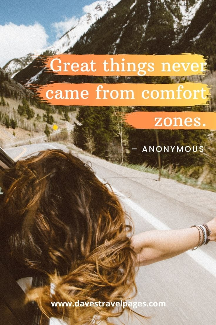 "Adventure quotes: ""Great things never came from comfort zones."" – Anonymous"