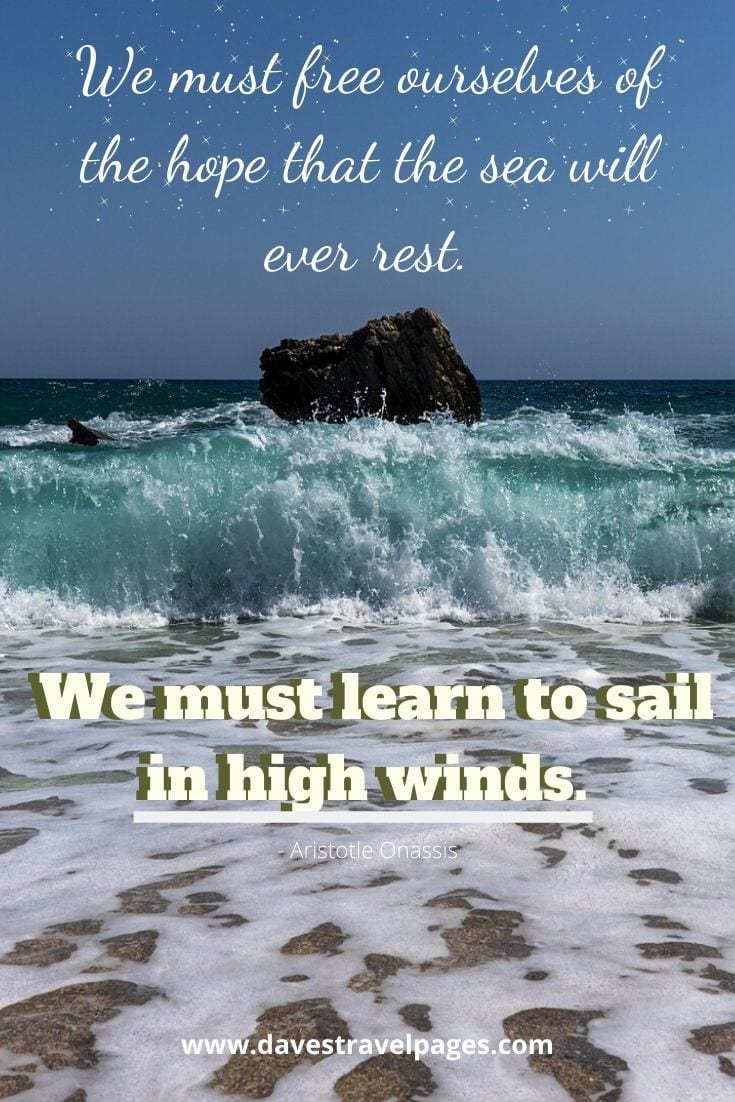 Greec Captions - We must free ourselves of the hope that the sea will ever rest. We must learn to sail in high winds. - Aristotle Onassis