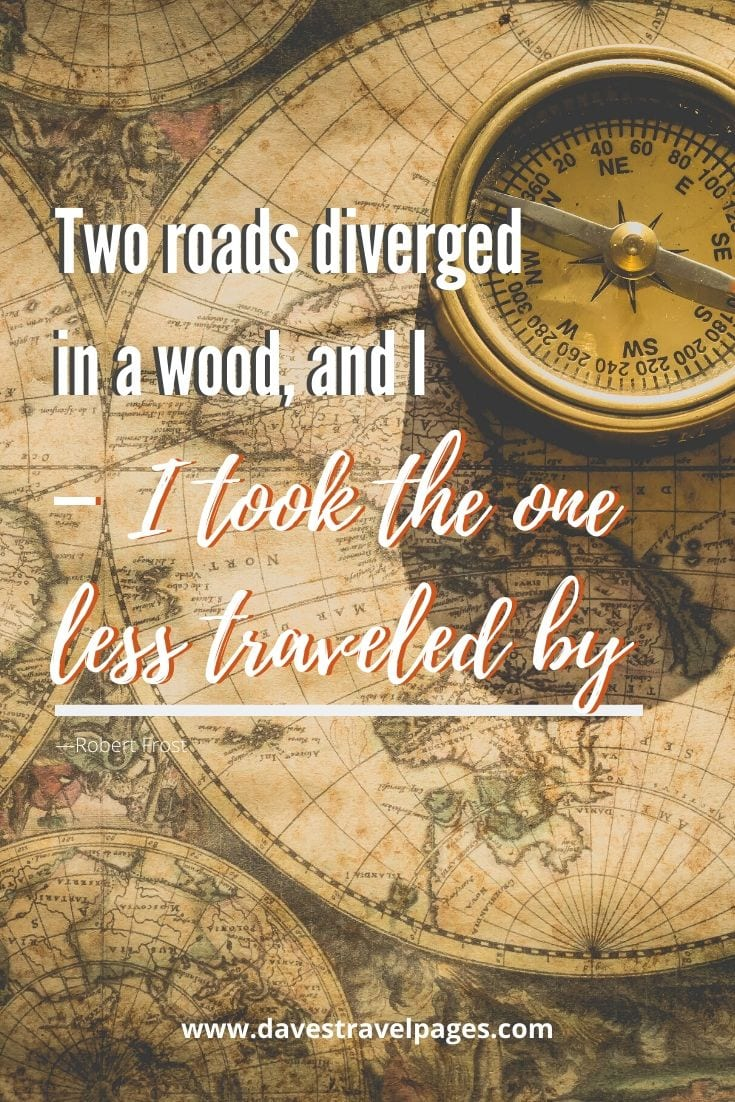 "Inspiring quotes and sayings - ""Two roads diverged in a wood, and I – I took the one less traveled by"" —Robert Frost"