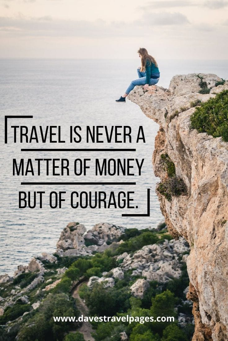 "Travel Money: ""Travel is never a matter of money but of courage."" – Paolo Coelho"