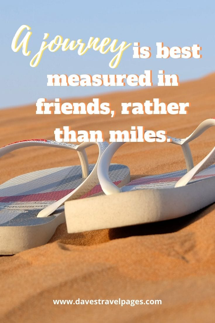 "Journey quotes -""A journey is best measured in friends, rather than miles."" –Tim Cahill"