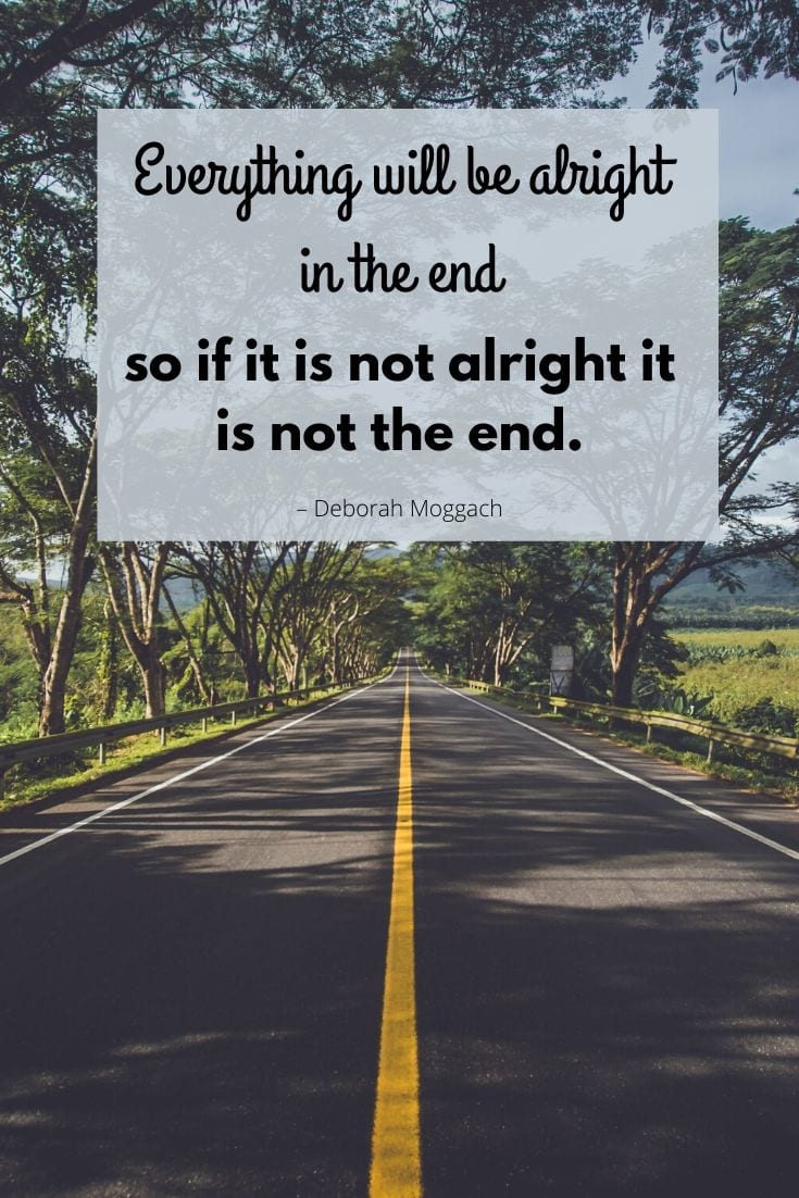 "Safe JOurney - ""Everything will be alright in the end so if it is not alright it is not the end."" – Deborah Moggach"