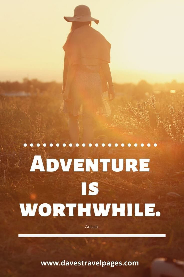 "Best adventure quotes - ""Adventure is worthwhile."" – Aesop"