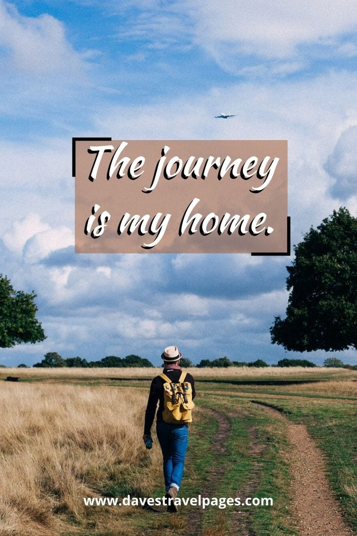 "Short journey quotes - ""The journey is my home."" – Muriel Rukeyser"