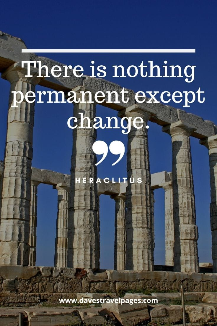 Best Quotes about Greece: There is nothing permanent except change - Heraclitus