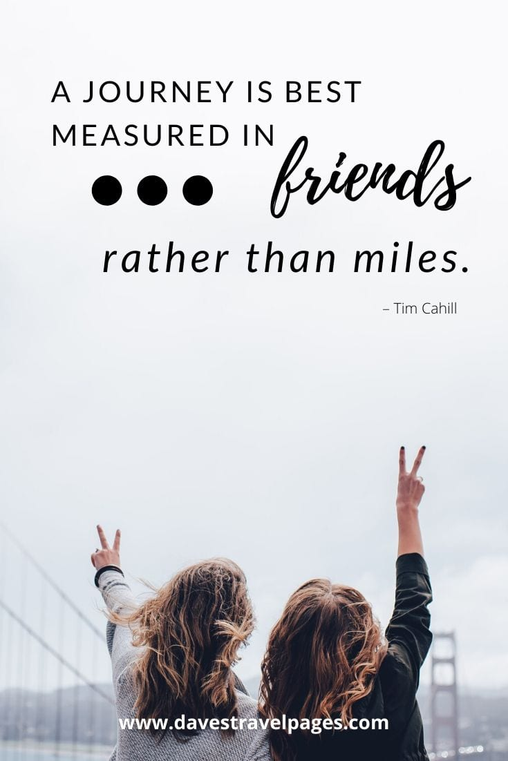 "Journey Quotes - ""A journey is best measured in friends, rather than miles."" – Tim Cahill"