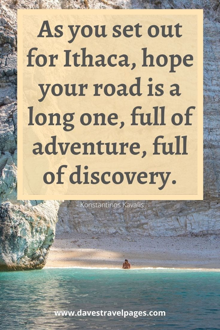 Ithaca quotes: As you set out for Ithaca, hope your road is a long one, full of adventure, full of discovery. - Konstantinos Kavafis