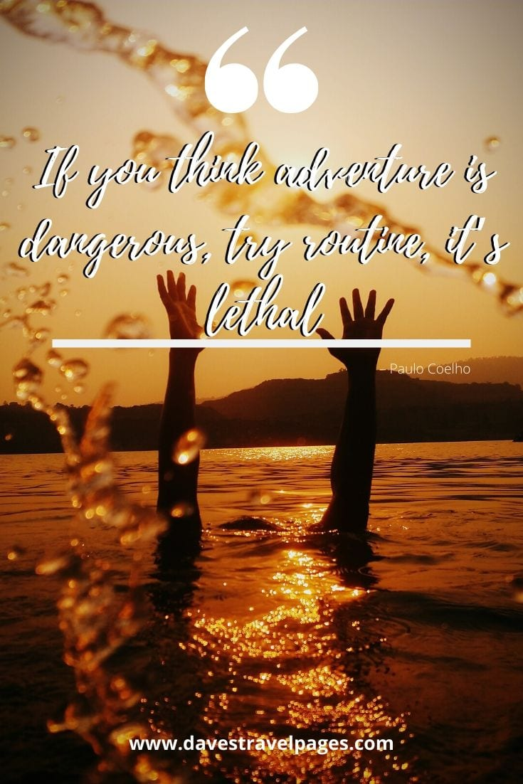 "Adventure and Journey quotes: ""If you think adventure is dangerous, try routine, it's lethal"" – Paulo Coelho"