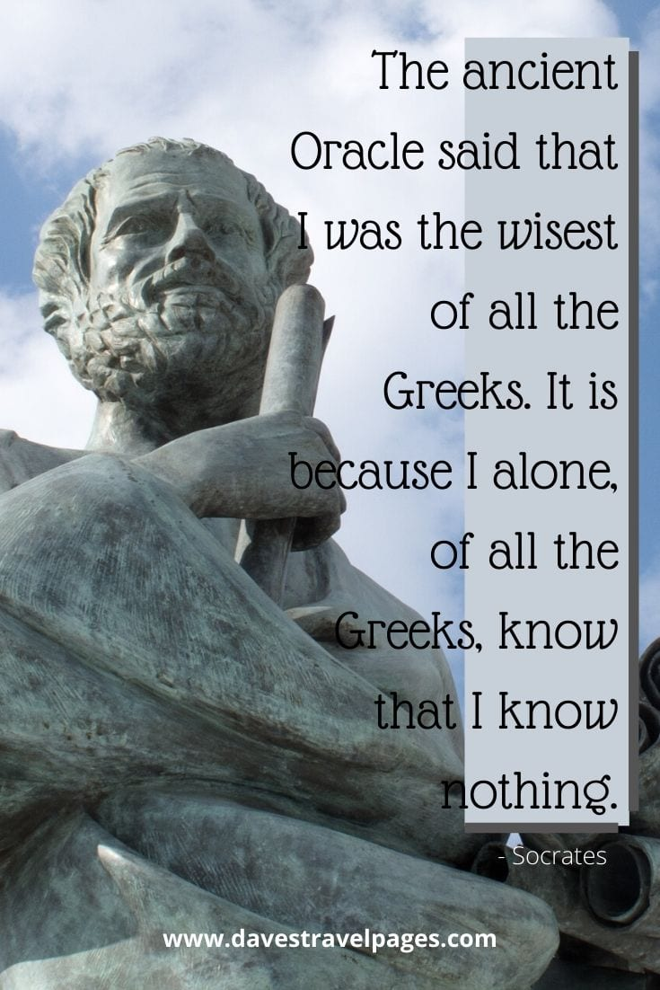 Greek Quotes - The ancient Oracle said that I was the wisest of all the Greeks. It is because I alone, of all the Greeks, know that I know nothing. - Socrates