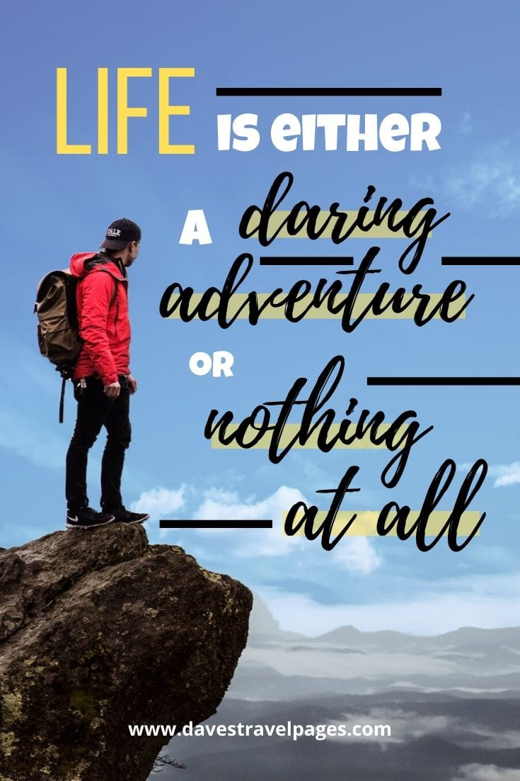 "Inspirational travel quotes - ""Life is either a daring adventure, or nothing at all"" – Helen Keller"