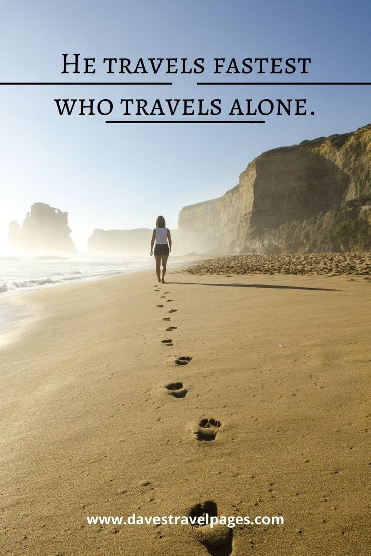 """He travels fastest who travels alone."" – Proverb"