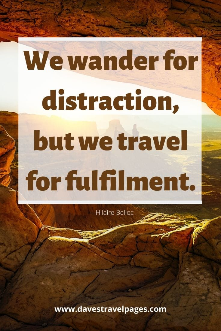 "Quotes - ""We wander for distraction, but we travel for fulfilment."""