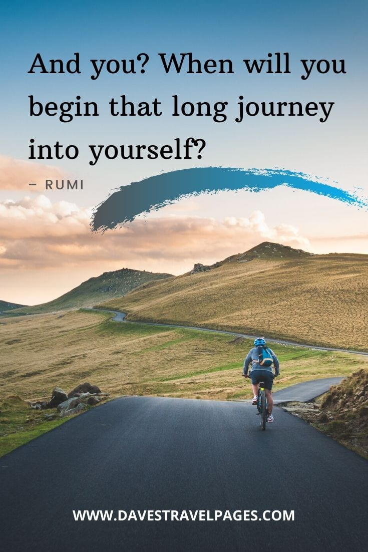 "Top happy journey quotes - ""And you? When will you begin that long journey into yourself?"" – Rumi"