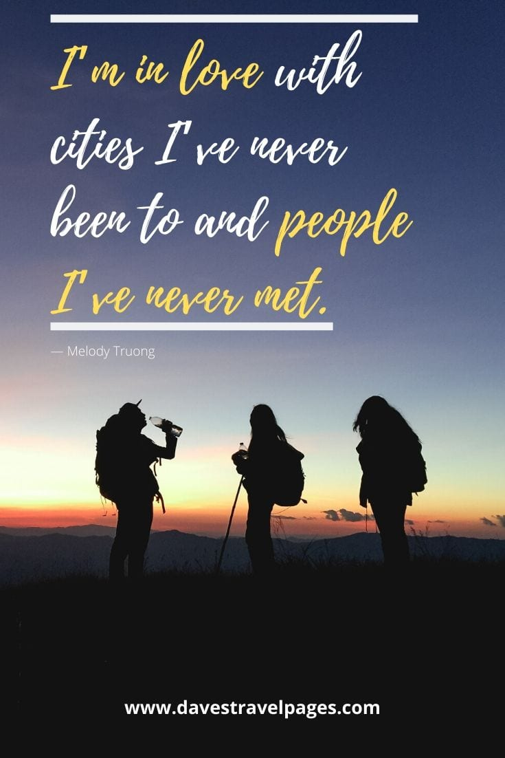 "City Quotes - ""I'm in love with cities I've never been to and people I've never met."" ― Melody Truong"
