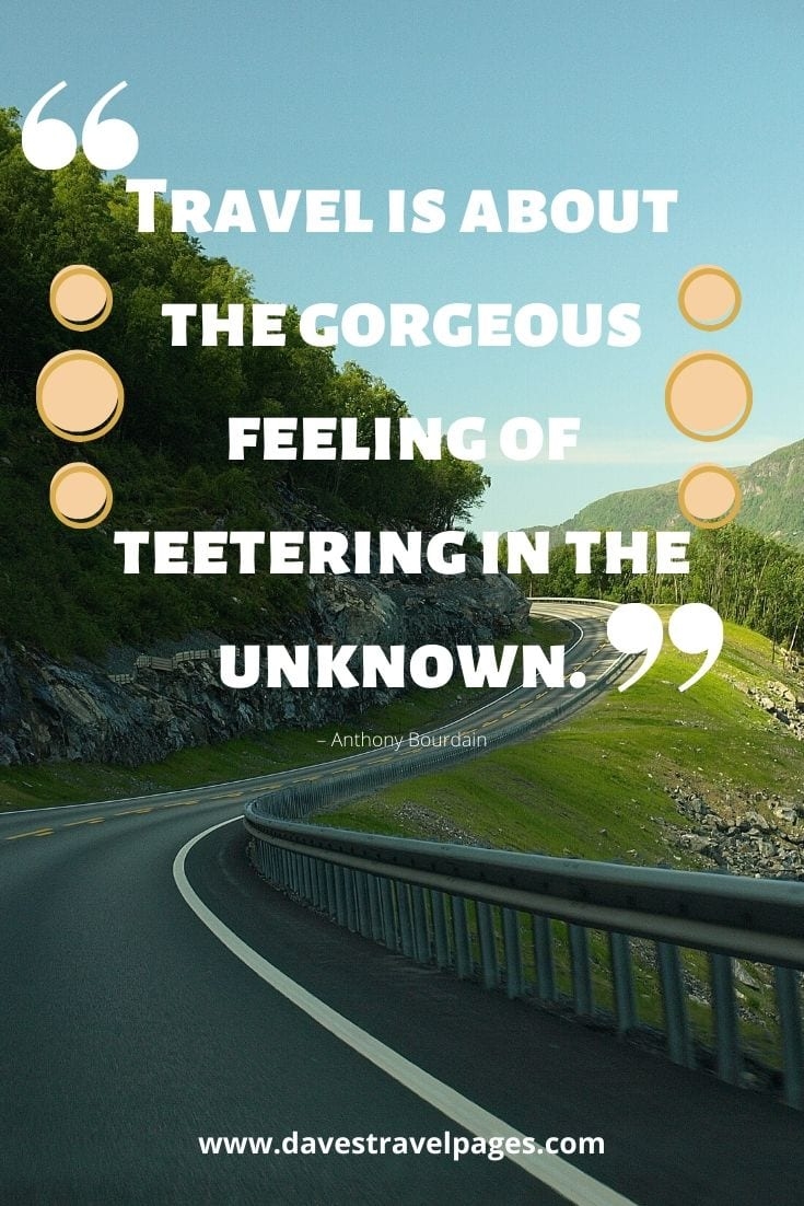 "Best travel quotes - ""Travel is about the gorgeous feeling of teetering in the unknown."" – Anthony Bourdain"