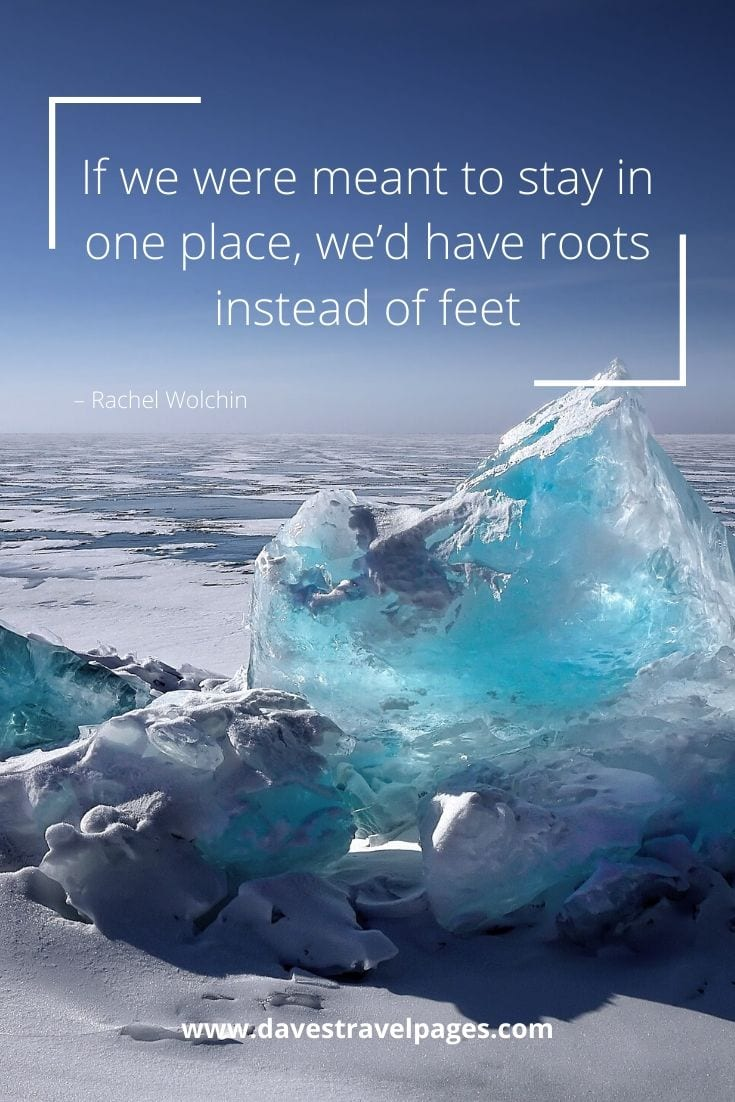 "Funny Travel Quotes - ""If we were meant to stay in one place, we'd have roots instead of feet"" – Rachel Wolchin"