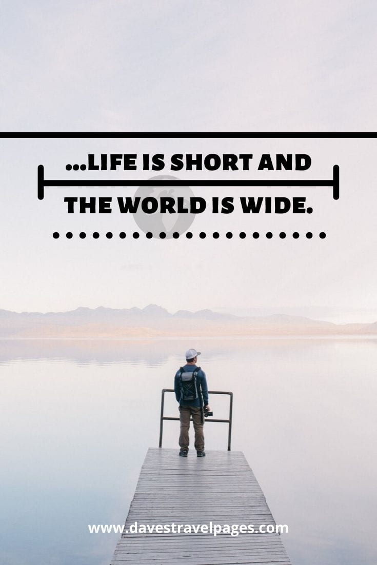 "Quotes about traveling the world: ""…life is short and the world is wide."" – Simon Raven"