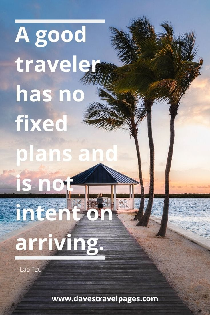 "Traveler quotes - ""A good traveler has no fixed plans and is not intent on arriving."" – Lao Tzu"
