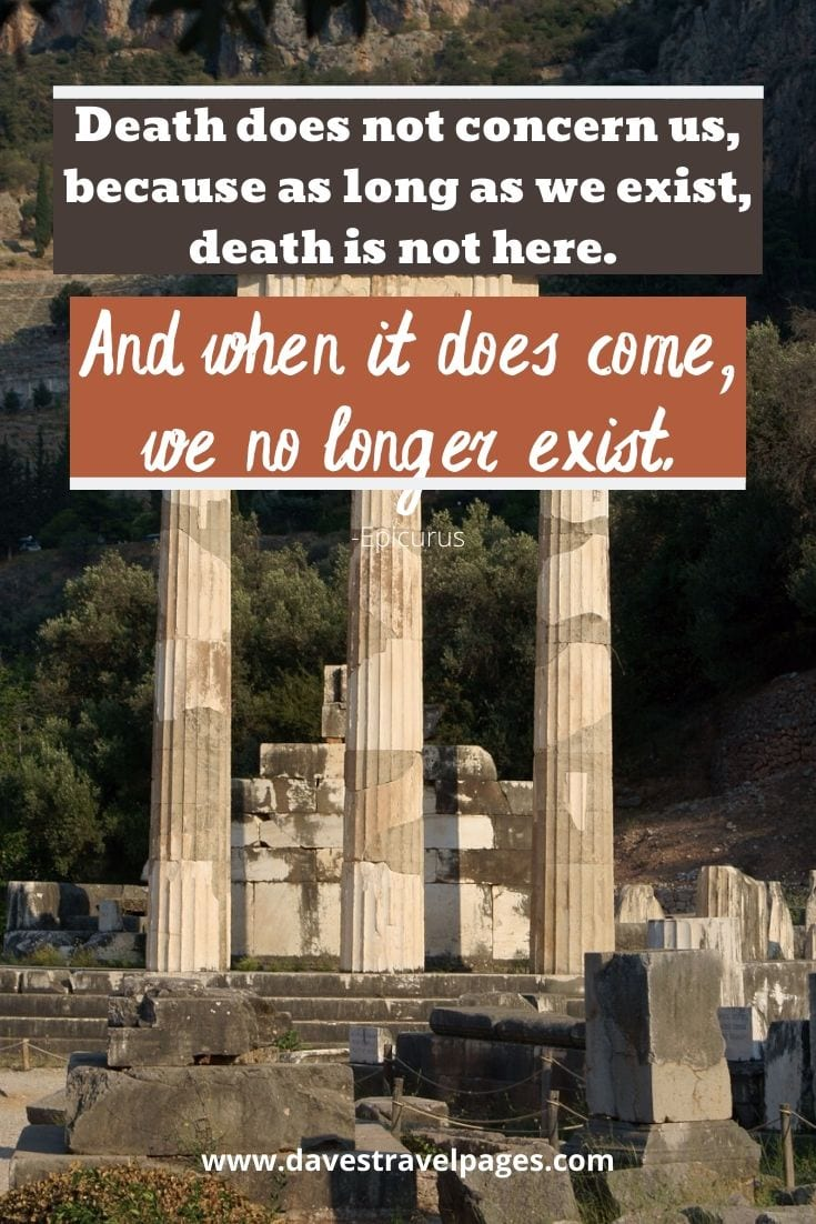 Philosophy Quotes - Death does not concern us, because as long as we exist, death is not here. And when it does come, we no longer exist. - Epicurus