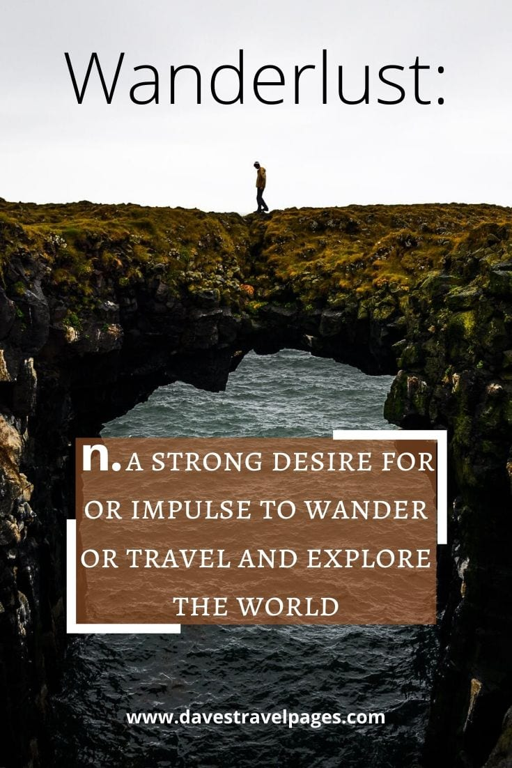 """Wanderlust: n. a strong desire for or impulse to wander or travel and explore the world"""