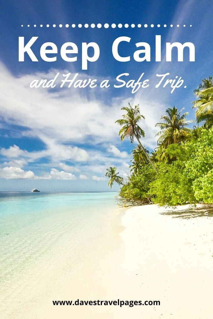 Keep Calm Sayings - Keep Calm and Have a Safe Trip.