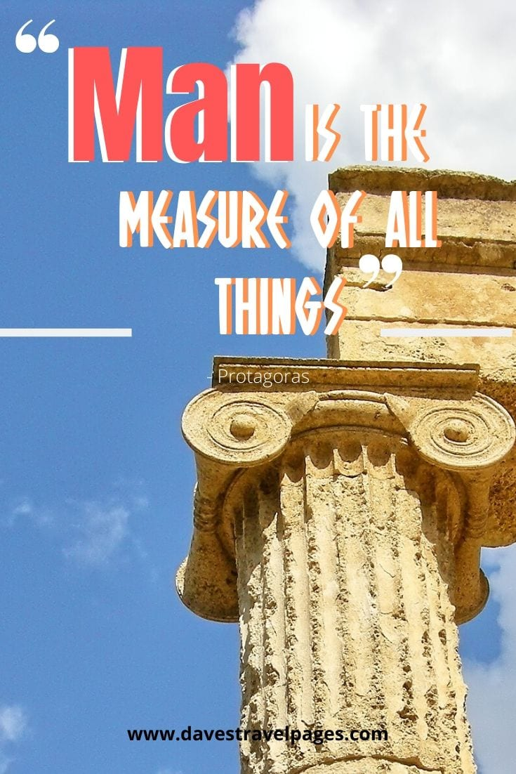 Man is the measure of all things - Protagoras