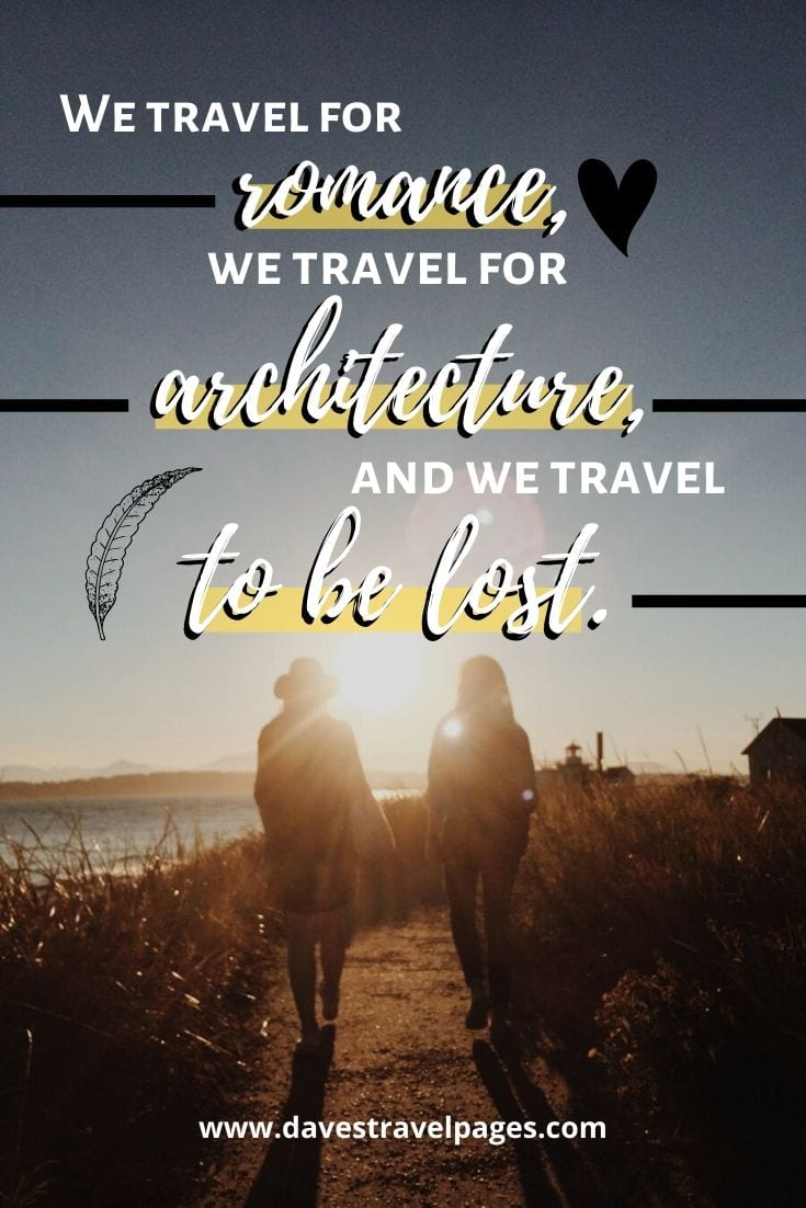 "Romantic Travel Quotes - ""We travel for romance, we travel for architecture, and we travel to be lost."" – Ray Bradbury"