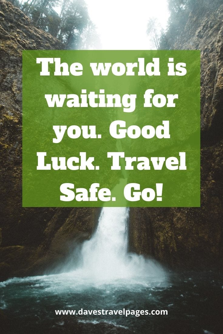 "Safe journey quotes: ""The world is waiting for you. Good Luck. Travel Safe. Go!"" – Phil Keoghan"
