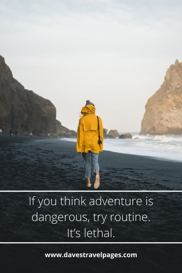 "Adventure quotes - ""If you think adventure is dangerous, try routine. It's lethal."" – Paulo Coelho"