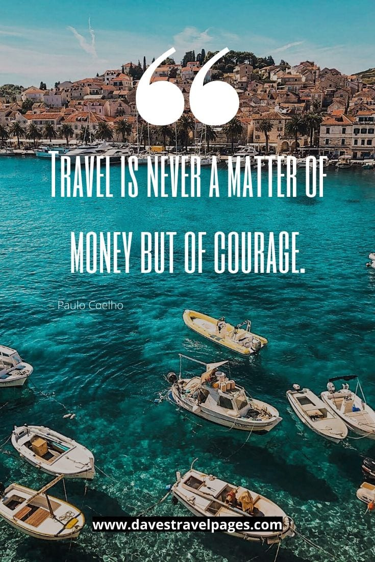 "Insightful quotes - ""Travel is never a matter of money but of courage."" – Paulo Coelho"