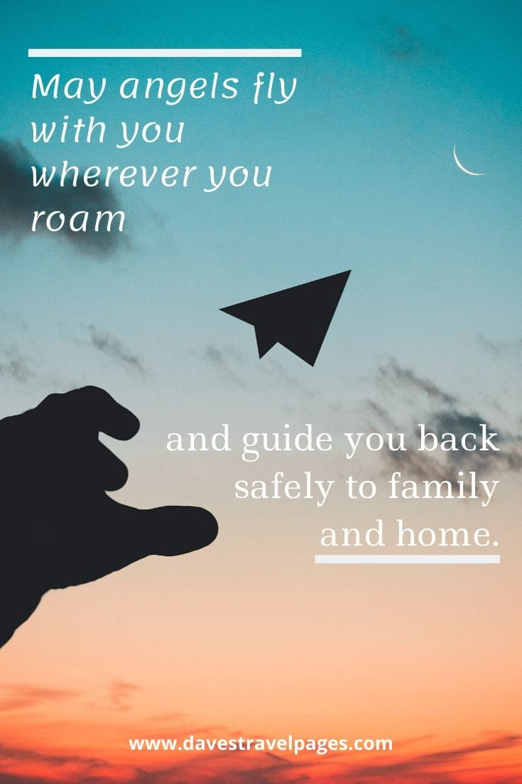 Best travel sayings - May angels fly with you wherever you roam and guide you back safely to family and home.