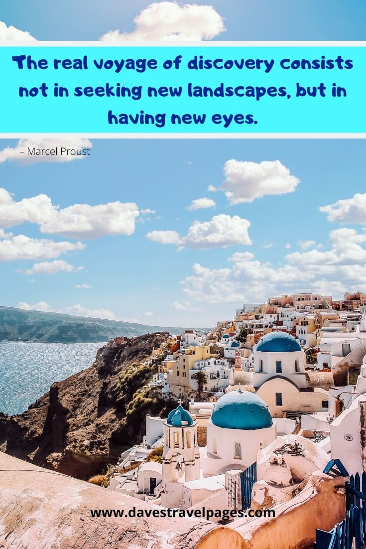 "Discovery Quotes -""The real voyage of discovery consists not in seeking new landscapes, but in having new eyes."" – Marcel Proust"