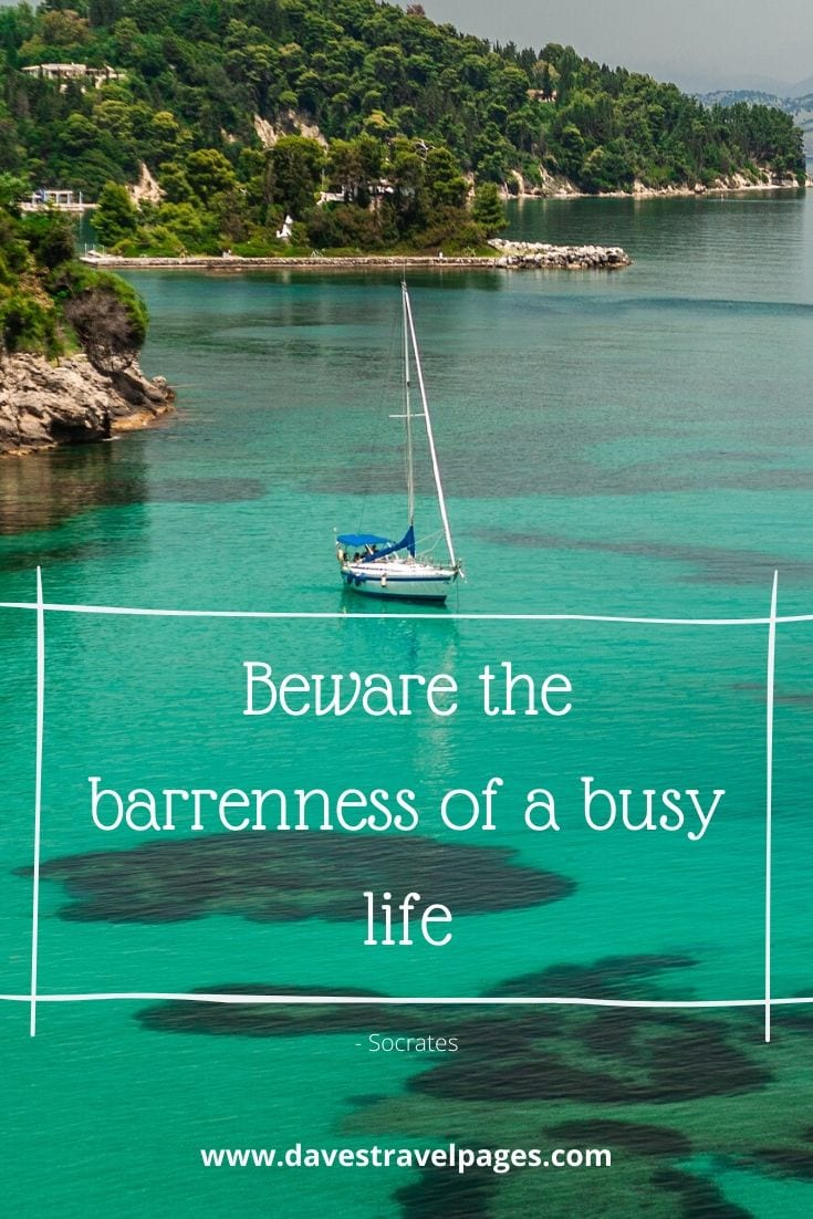 Greek philosophy quote: Beware the barrenness of a busy life - Socrates