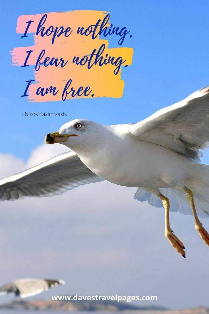 Quotes about life in Greece: I hope nothing. I fear nothing. I am free. - Nikos Kazantzakis