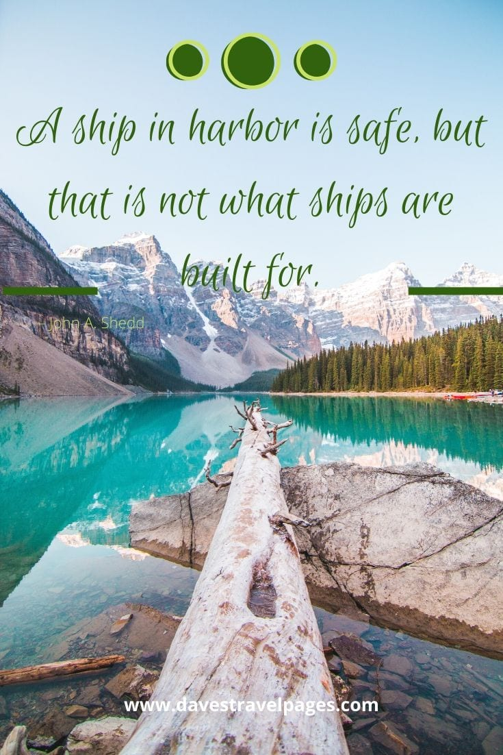 "Sailing Quotes - ""A ship in harbor is safe, but that is not what ships are built for."" – John A. Shedd"