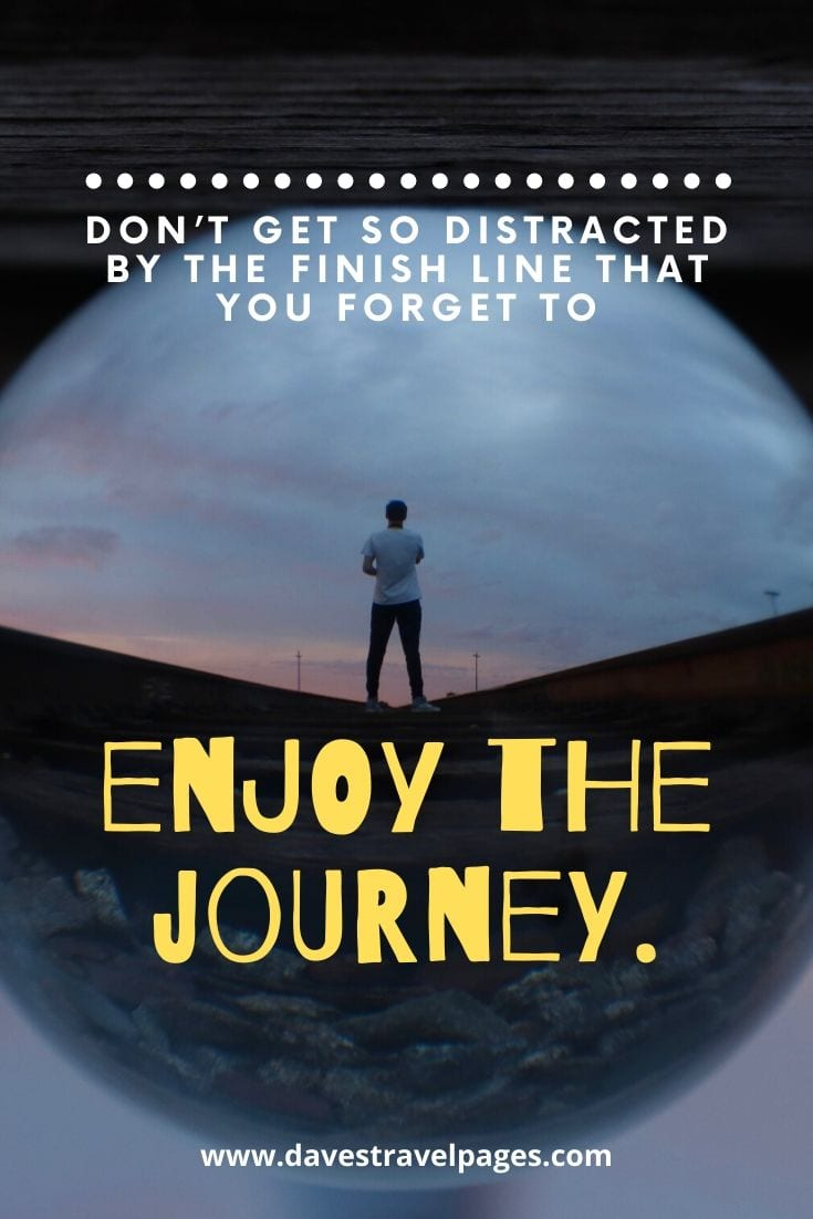 Best quotes about enjoying the journey - Don't get so distracted by the finish line that you forget to enjoy the journey.