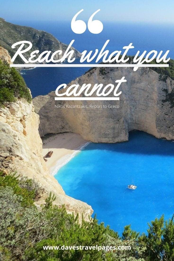 Inspiring Quote: Reach what you cannot - Nikos Kazantzakis, Report to Greco