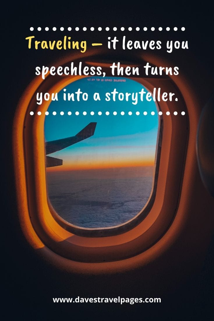 "Traveling Quotes -""Traveling – it leaves you speechless, then turns you into a storyteller."" – Ibn Battuta"