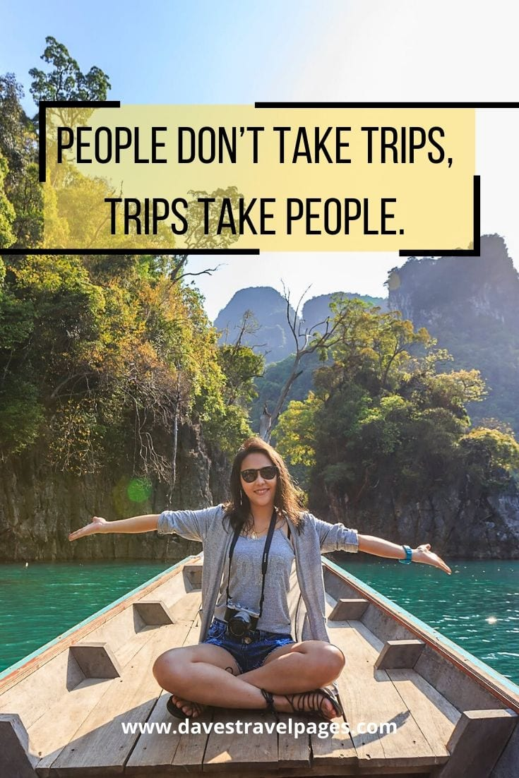 "Short trips quotes - ""People don't take trips, trips take people."" – John Steinbeck"