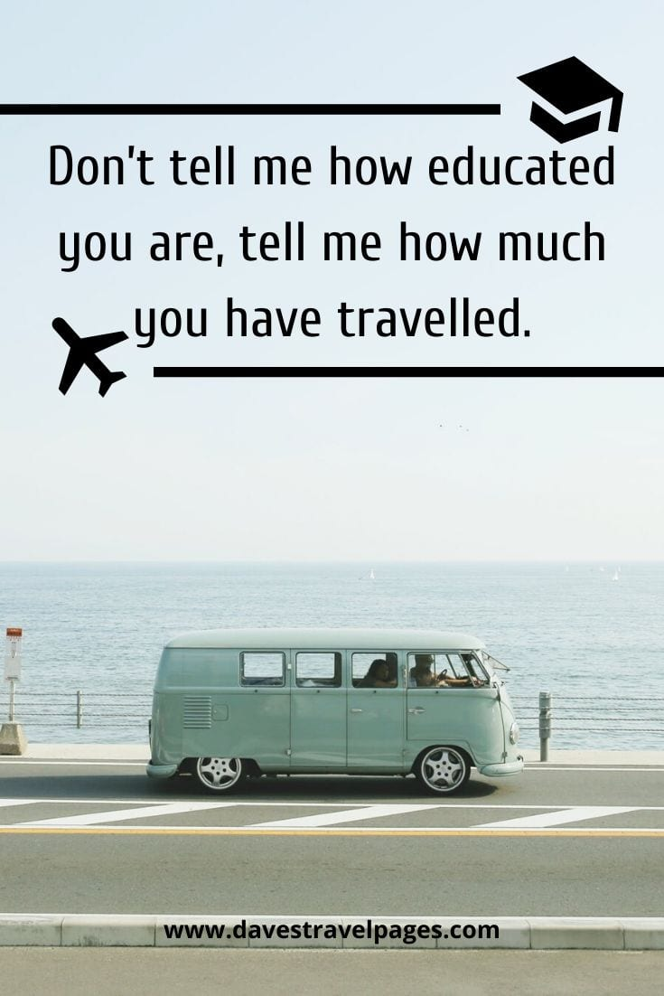 "Inspirational quotes about travel - ""Don't tell me how educated you are, tell me how much you have travelled."" – Mohammed"