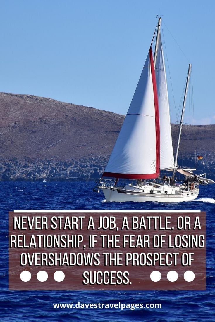 Best Greece Quotes: Never start a job, a battle, or a relationship, if the fear of losing overshadows the prospect of success. - Aristotle Onassis
