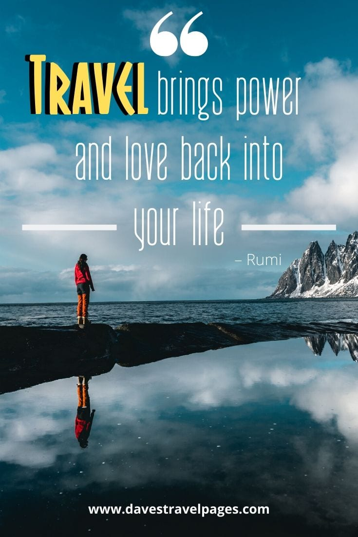 """Travel brings power and love back into your life."" – Rumi"