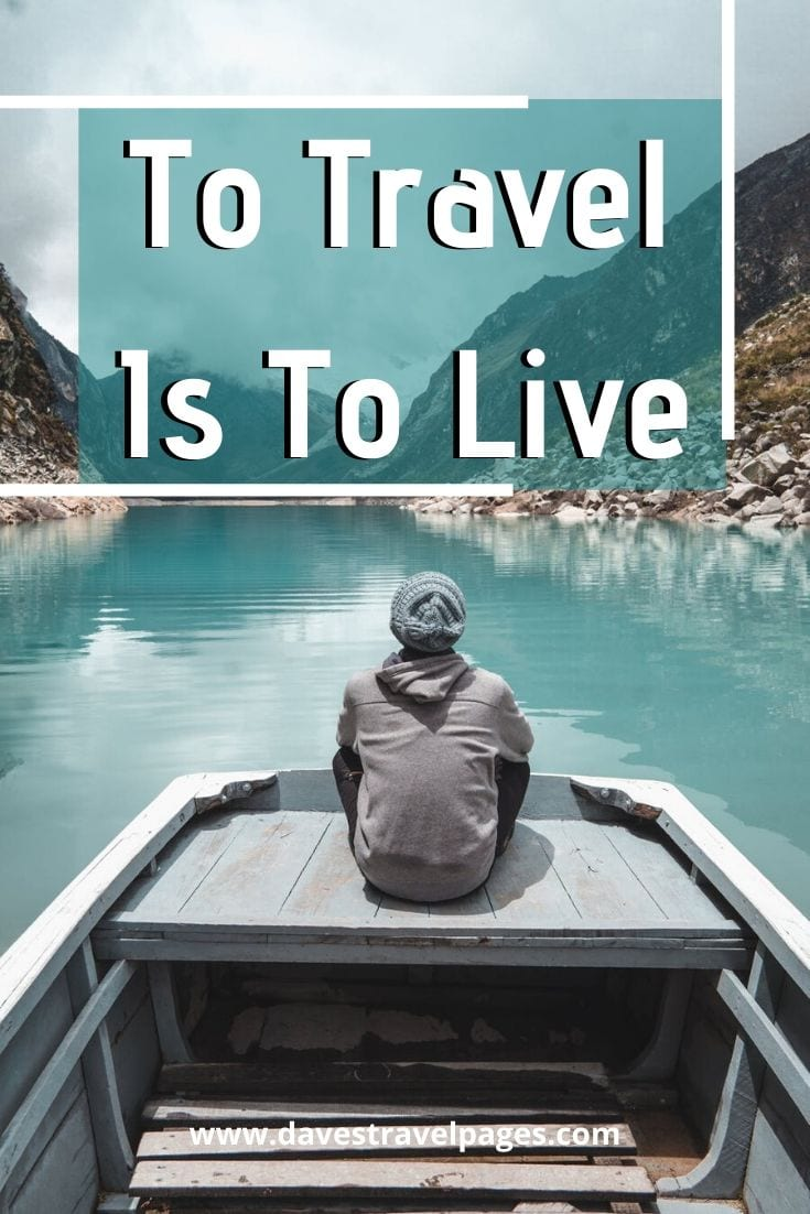 "Inspiring travel quotes - ""To Travel Is To Live""– Hans Christian Andersen."