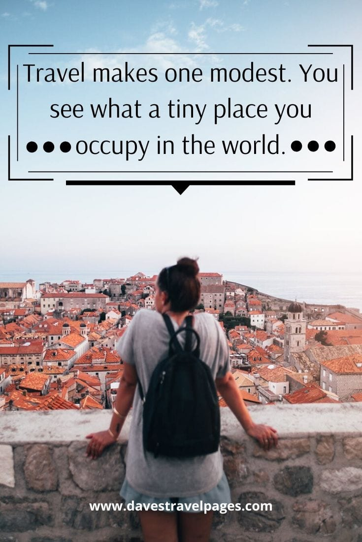 "Philosophical Quotes - ""Travel makes one modest. You see what a tiny place you occupy in the world."" – Gustave Flaubert"