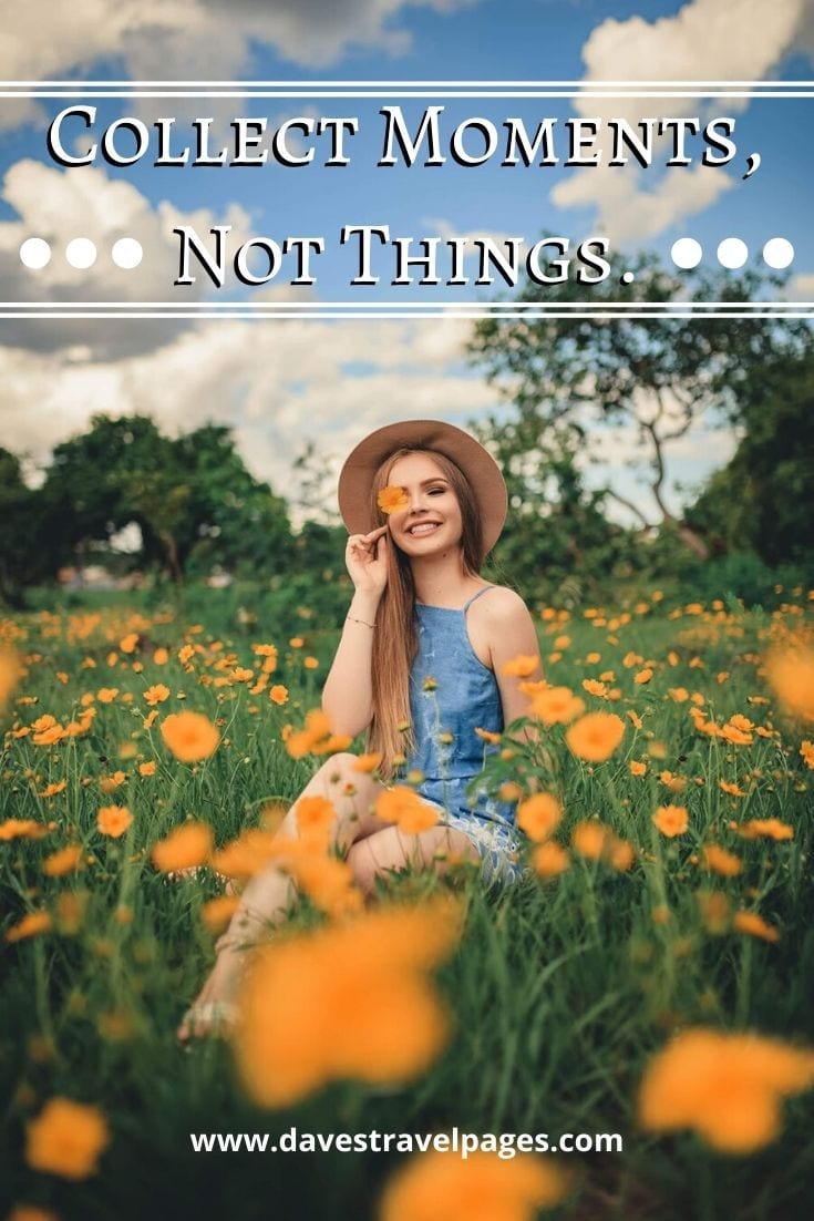 """Collect Moments, Not Things.""– Aarti Khurana"